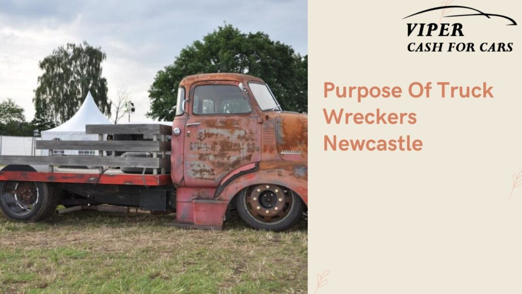 Purpose Of Truck Wreckers Newcastle