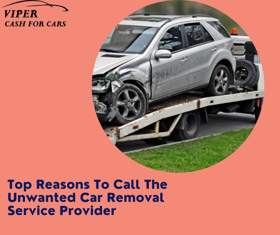 3 Top Reasons To Call The Unwanted Car Removal Service Provider