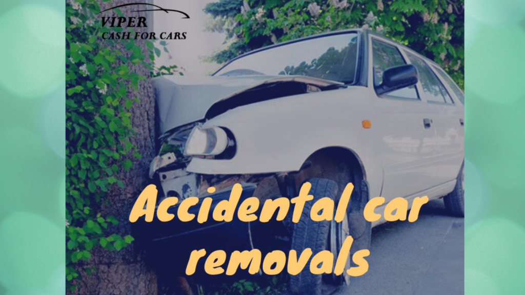 Accidental car Removals | Best cash for accidental and damaged cars
