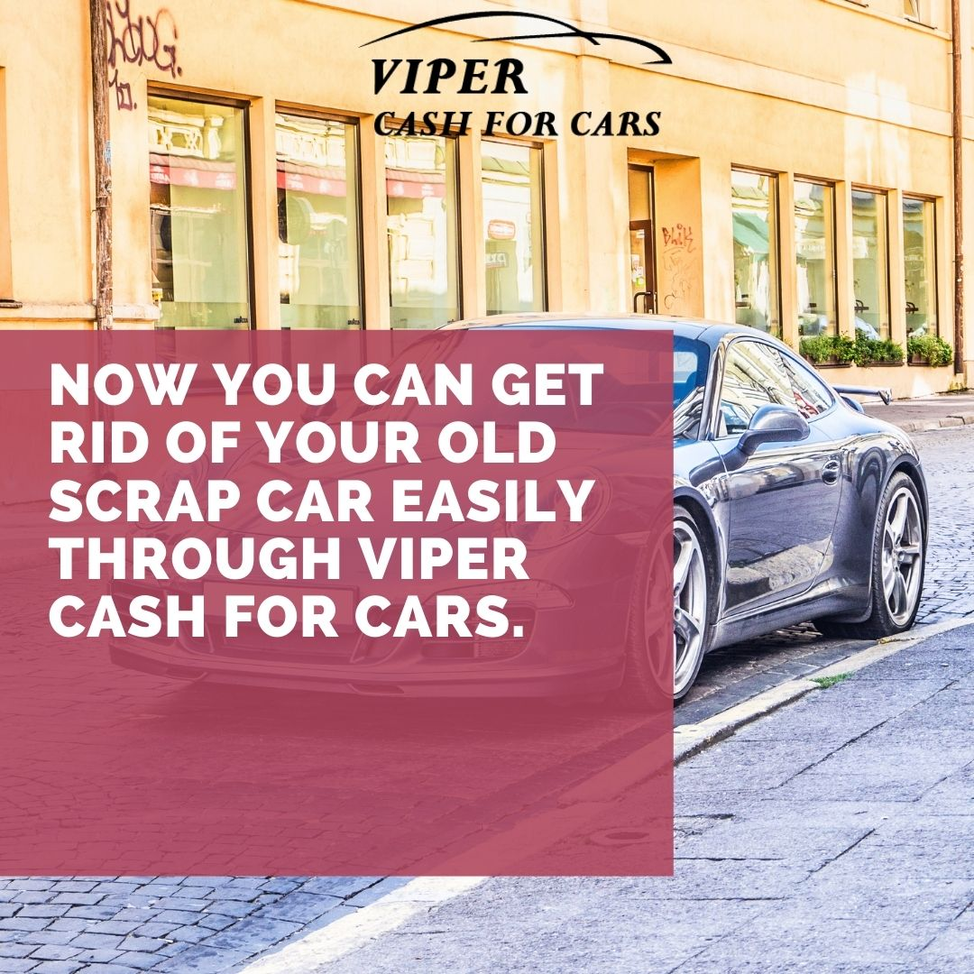 Now you can get rid of your old scrap car easily through Viper cash for cars.